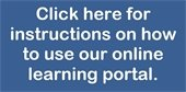 Click here for instructions on how to use our online learning portal.