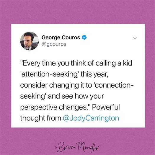 Evert time you think of calling a kid 'attention-seeking' consider changing it to 'connection seeking' and see how your perspective changes